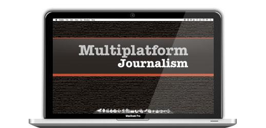 Multiplatform Journalism